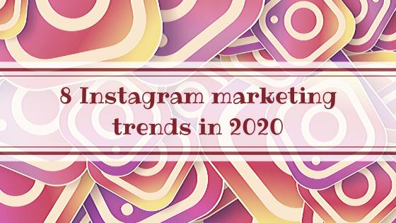 8 Instagram marketing trends in 2020