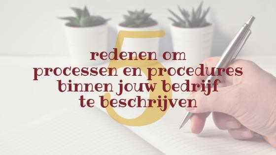 5 redenen om processen en procedures binnen jouw bedrijf te beschrijven