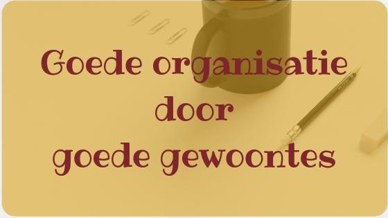 Goede organisatie door goede gewoontes